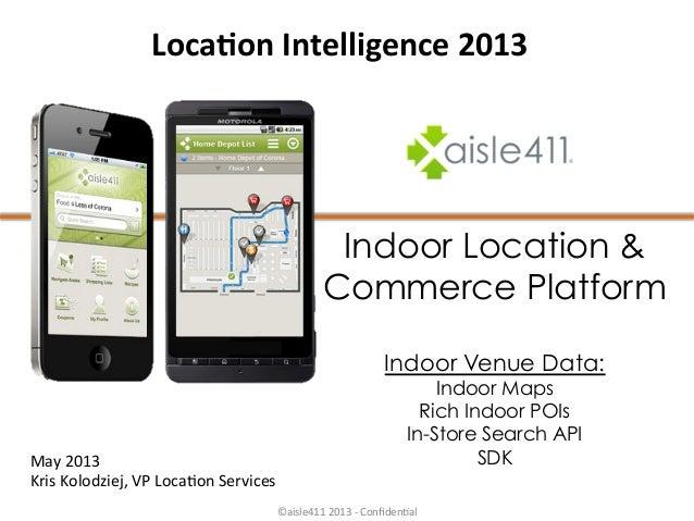 Indoor Location &Commerce PlatformIndoor Venue Data:Indoor MapsRich Indoor POIsIn-Store Search APISDKMay 2013 Kris K...