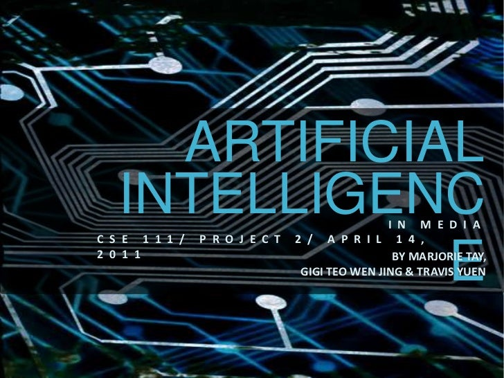 ARTIFICIAL<br />INTELLIGENCE<br />IN MEDIA<br />CSE 111/ PROJECT 2/ APRIL 14, 2011<br />BY MARJORIE TAY, GIGI TEO WEN JING...