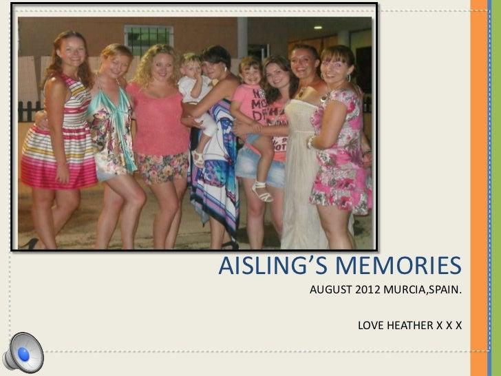 AISLING'S MEMORIES      AUGUST 2012 MURCIA,SPAIN.             LOVE HEATHER X X X