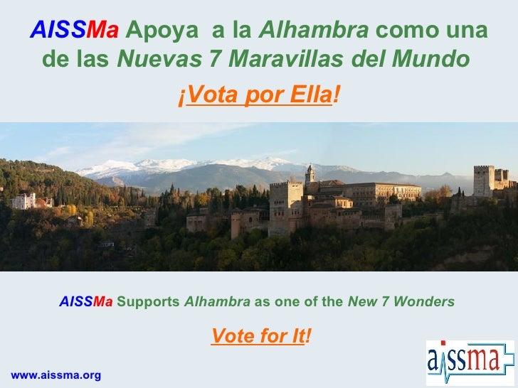www.aissma.org AISS Ma  Apoya  a la  Alhambra  como una de las  Nuevas 7 Maravillas del Mundo   AISS Ma  Supports  Alhambr...