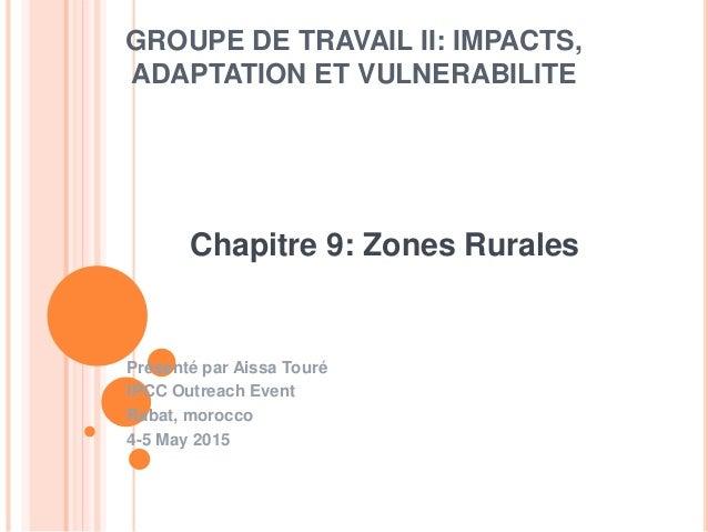 GROUPE DE TRAVAIL II: IMPACTS, ADAPTATION ET VULNERABILITE Présenté par Aissa Touré IPCC Outreach Event Rabat, morocco 4-5...