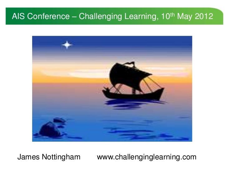 AIS Conference – Challenging Learning, 10th May 2012 James Nottingham    www.challenginglearning.com