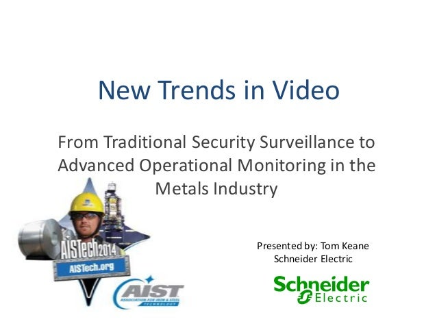 New Trends in Video From Traditional Security Surveillance to Advanced Operational Monitoring in the Metals Industry Prese...