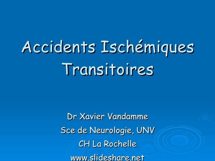 Accidents Ischémiques Transitoires Dr Xavier Vandamme Sce de Neurologie, UNV CH La Rochelle www.slideshare.net
