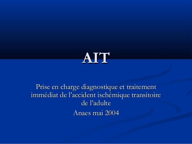 AIT Prise en charge diagnostique et traitement immédiat de l'accident ischémique transitoire de l'adulte Anaes mai 2004
