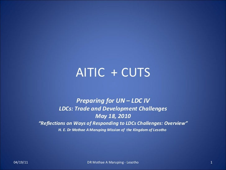 """AITIC  + CUTS Preparing for UN – LDC IV LDCs: Trade and Development Challenges May 18, 2010 """" Reflections on Ways of Respo..."""