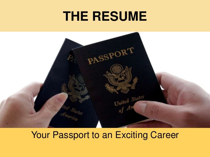 THE RESUME<br />Your Passport to an Exciting Career<br />