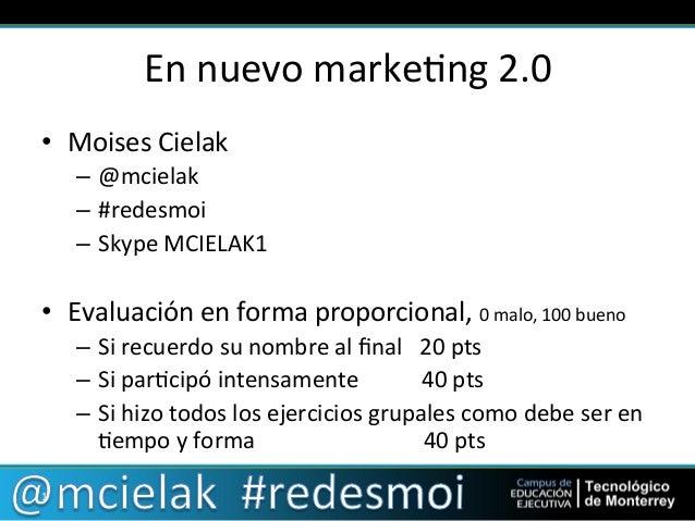 En  nuevo  marke,ng  2.0   • Moises  Cielak   – @mcielak   – #redesmoi   – Skype  MCIELAK1   • Ev...