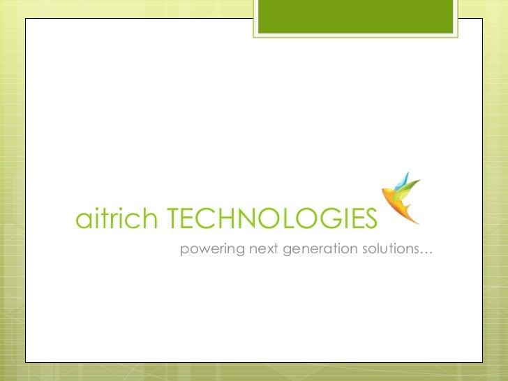 aitrich TECHNOLOGIES <ul><li>powering next generation solutions… </li></ul>