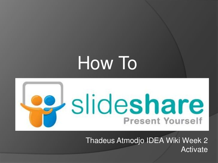 How To<br />How To<br />ThadeusAtmodjo IDEA Wiki Week 2 Activate<br />