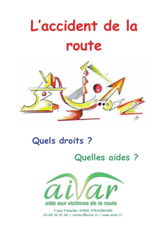 7 quai Finkwiller 67000 STRASBOURG 03.88.36.41.66 / contact@aivar.fr / www.aivar.fr Quels droits ? L'accident de la route ...