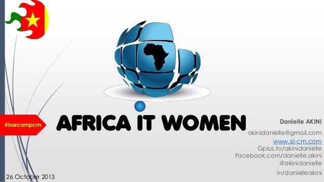 #barcampcm  Danielle AKINI akinidanielle@gmail.com www.sii-cm.com Gplus.to/akinidanielle Facebook.com/danielle.akini @akin...