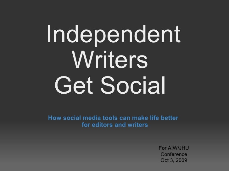 Independent Writers  Get Social  How social media tools can make life better  for editors and writers For AIW/JHU Conferen...