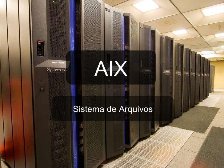 AIX - Sistemas de Arquivos