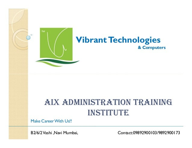 Vibrant Technologies & Computers  aiX administration training institute Make Career With Us!! B2/6/2 Vashi ,Navi Mumbai,  ...