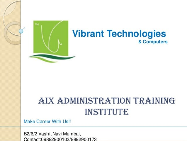 Vibrant Technologies & Computers AIX Administration Training Institute Make Career With Us!! B2/6/2 Vashi ,Navi Mumbai,