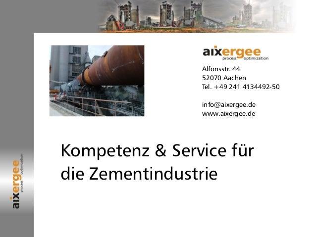 Alfonsstr. 44 52070 Aachen Tel. +49 241 4134492-50 info@aixergee.de www.aixergee.de Kompetenz & Service für die Zementindu...