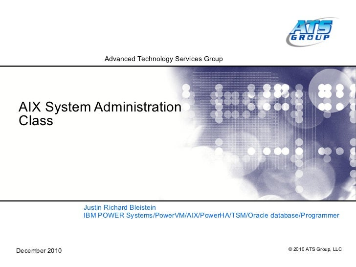 AIX System Administration Class  Justin Richard Bleistein IBM POWER Systems/PowerVM/AIX/PowerHA/TSM/Oracle database/Progra...