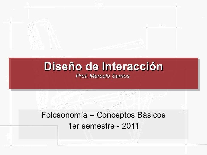 Arquitectura de Información  y Usabilidad Prof. Marcelo Santos  Clase 8: Folcsonomía – Conceptos Básicos 2 semestre - 2009