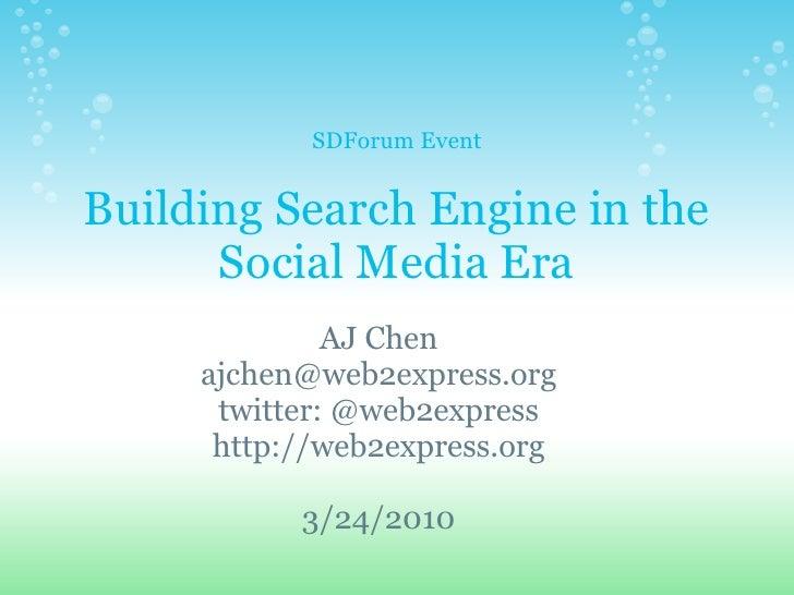 SDForum Event   Building Search Engine in the       Social Media Era               AJ Chen      ajchen@web2express.org    ...