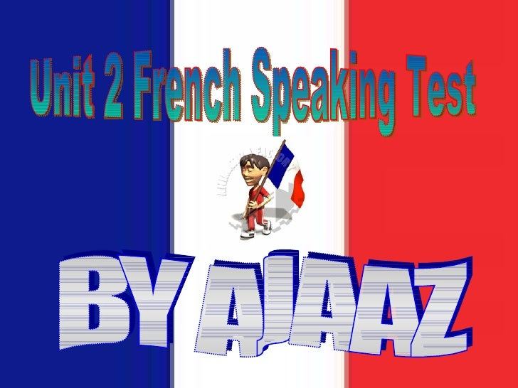 Unit 2 French Speaking Test BY AJAAZ