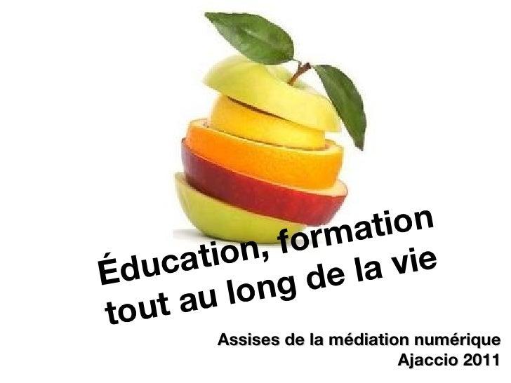 Assises de la médiation numérique Ajaccio 2011 É ducation, formation  tout au long de la vie
