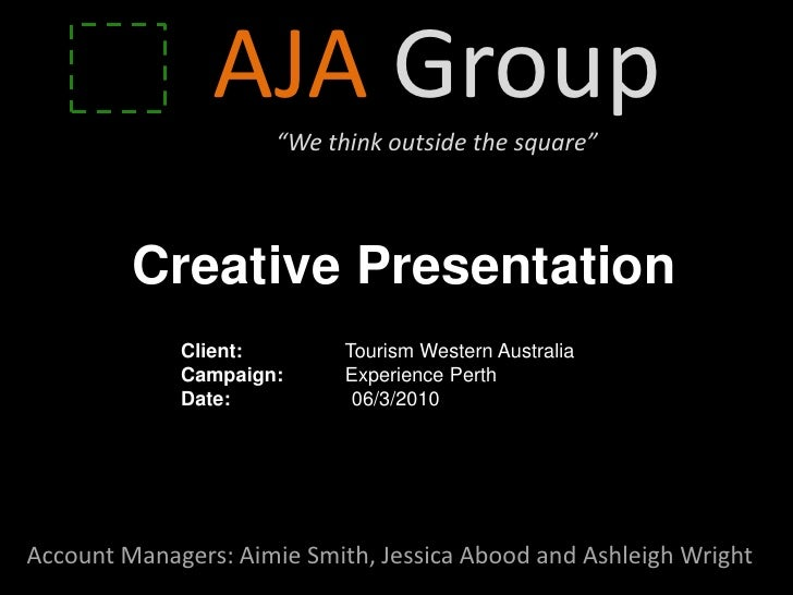 """AJA Group                      """"We think outside the square""""              Creative Presentation              Client:      ..."""