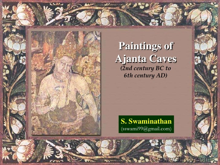 Paintings of Ajanta Caves(2nd century BC to 6th century AD)<br />S. Swaminathan<br />(sswami99@gmail.com)<br />