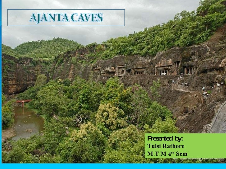 AJANTA CAVES  Presented  by: Tulsi Rathore M.T.M 4 th  Sem