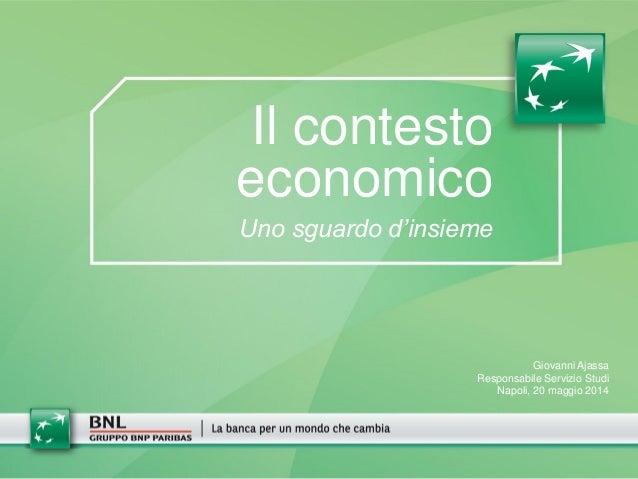 Il contesto economico Uno sguardo d'insieme Giovanni Ajassa Responsabile Servizio Studi Napoli, 20 maggio 2014