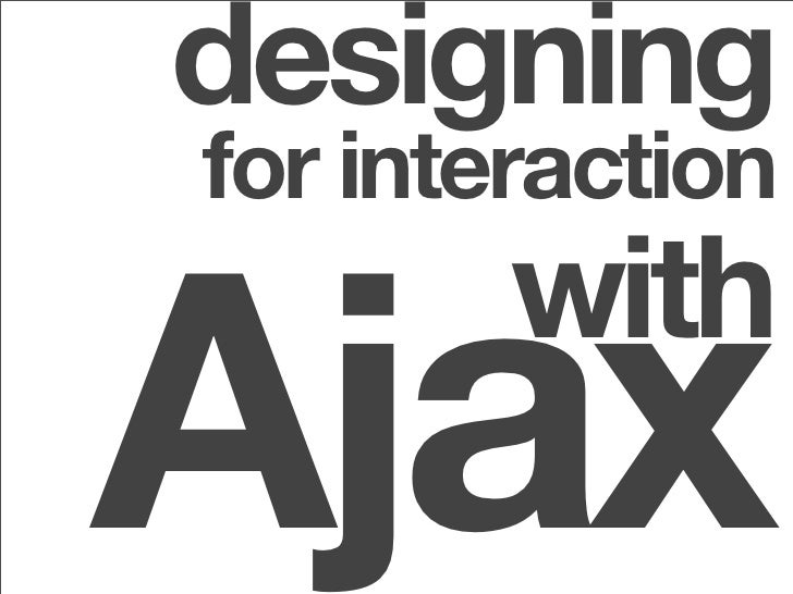 designing for interaction   Ajax         with