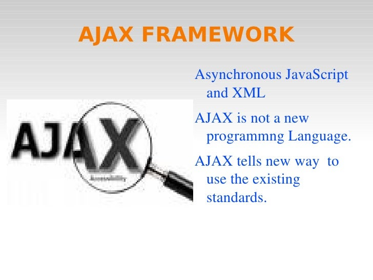 AJAX FRAMEWORK <ul><li>Asynchronous JavaScript and XML