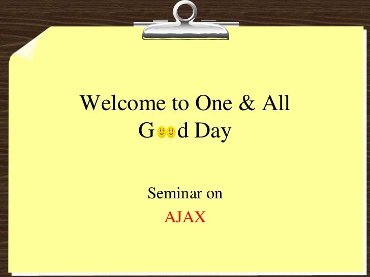 Welcome to One & AllG    d Day<br />Seminar on <br />AJAX<br />