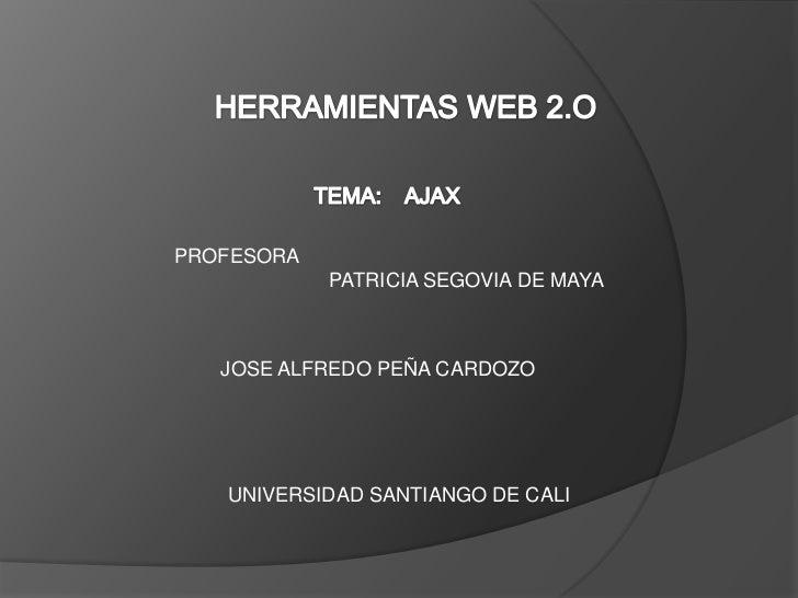 PROFESORA            PATRICIA SEGOVIA DE MAYA   JOSE ALFREDO PEÑA CARDOZO   UNIVERSIDAD SANTIANGO DE CALI