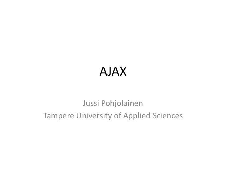 AJAX         Jussi PohjolainenTampere University of Applied Sciences