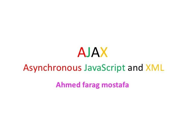 AJAXAsynchronous JavaScript and XML       Ahmed farag mostafa