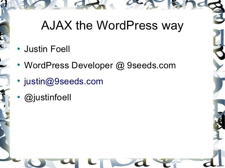 AJAX the WordPress way●    Justin Foell●    WordPress Developer @ 9seeds.com●    justin@9seeds.com●    @justinfoell