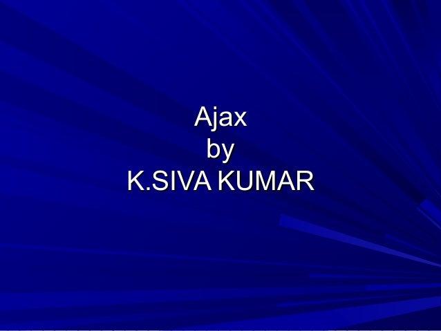 Ajax      byK.SIVA KUMAR