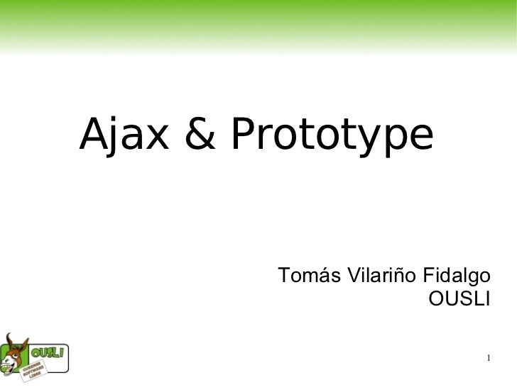 Ajax & Prototype Tomás Vilariño Fidalgo OUSLI