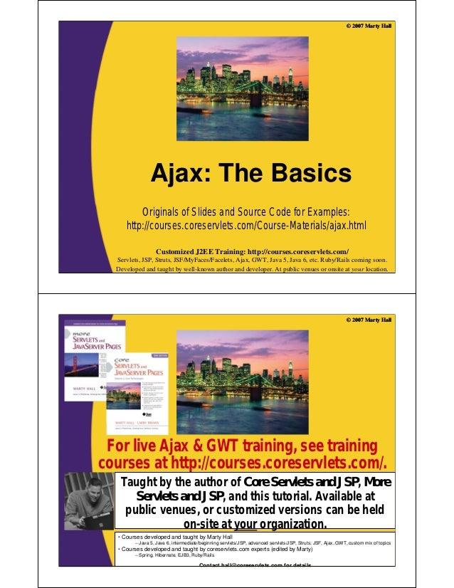 © 2007 Marty Hall               Ajax: The Basics          Originals of Slides and Source Code for Examples:      http://co...