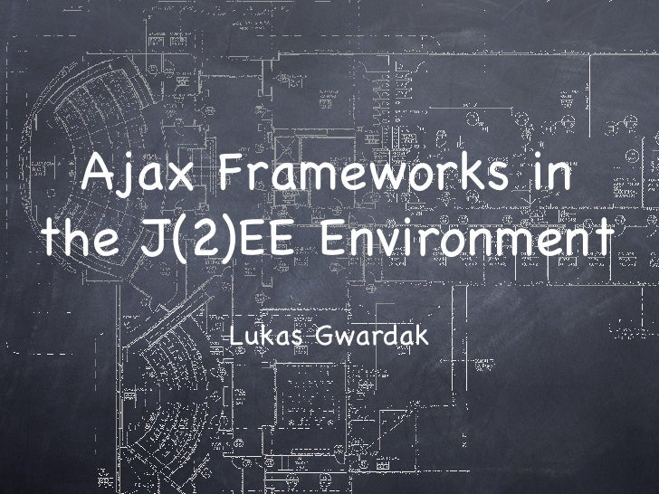 Ajax Frameworks in the J(2)EE Environment Lukas Gwardak
