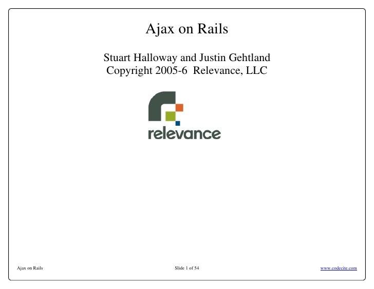 Ajax on Rails                 Stuart Halloway and Justin Gehtland                 Copyright 2005-6 Relevance, LLC     Ajax...