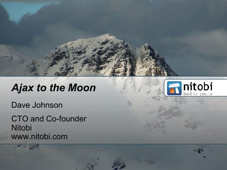 Ajax to the Moon Dave Johnson CTO and Co-founder Nitobi www.nitobi.com