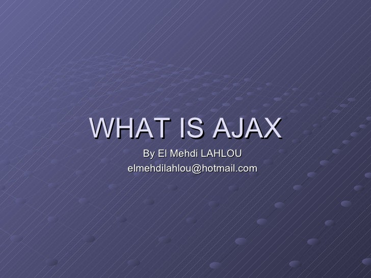WHAT IS AJAX By El Mehdi LAHLOU [email_address]