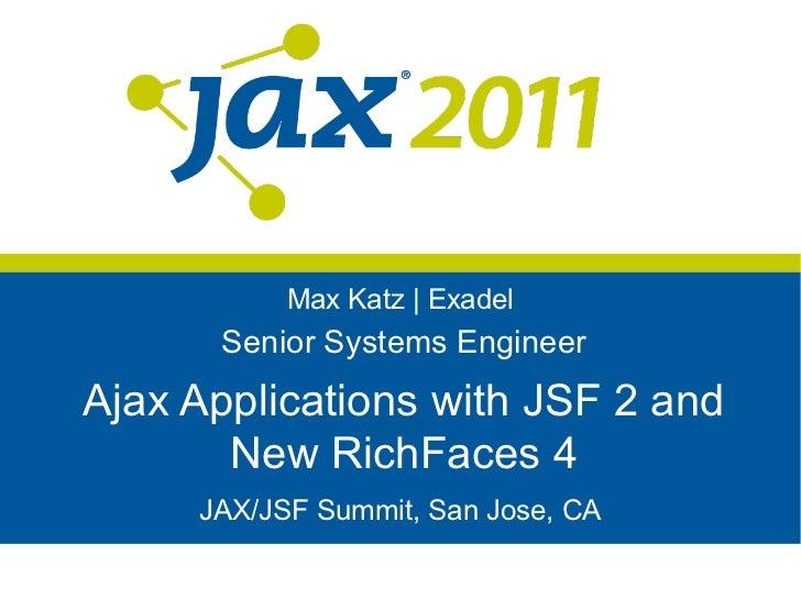Max Katz | Exadel      Senior Systems EngineerAjax Applications with JSF 2 and       New RichFaces 4     JAX/JSF Summit, S...