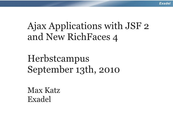 Ajax Applications with JSF 2 and new RichFaces 4 - Herbstcampus