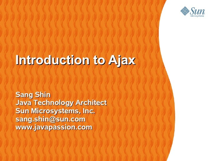 Introduction to AjaxSang ShinJava Technology ArchitectSun Microsystems, Inc.sang.shin@sun.comwww.javapassion.com