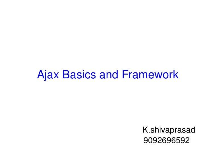 Ajax Basics and Framework K.shivaprasad 9092696592