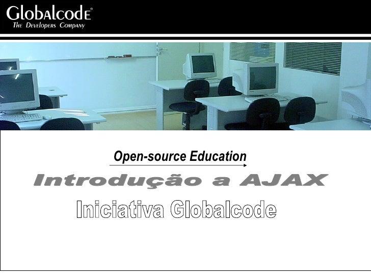 Iniciativa Globalcode Introdução a AJAX Open-source Education