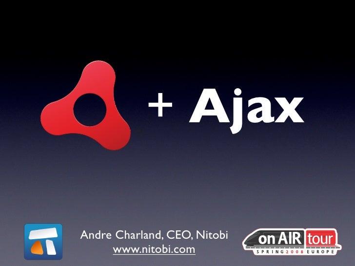 + AjaxAndre Charland, CEO, Nitobi     www.nitobi.com